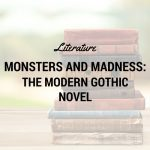 Monsters and Madness: The Modern Gothic Novel Literature